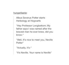 """""""It's Neville. Your name is Neville."""" All The Things Meme, Funny Things, Harry Potter Texts, Albus Severus Potter, Nerd Girl Problems, Fandom Quotes, Weasley Twins, Fathers Say, Hilarious Stuff"""