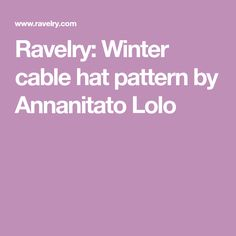 Ravelry: Winter cable hat pattern by Annanitato Lolo