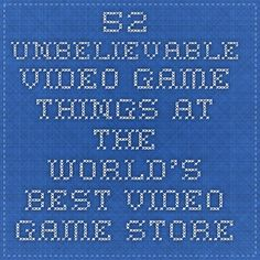 52 Unbelievable Video Game Things At The World's Best Video Game Store