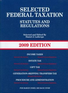 Selected Federal Taxation, Statutes and Regulations, (with Motro Tax Map) 2009 Edition by Daniel J. Lathrope. $43.00. Publisher: West; 2009 edition (July 22, 2008). Edition - 2009. Publication: July 22, 2008