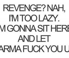 Google Image Result for http://data.whicdn.com/images/33902847/funny-revenge-karma-quote-320x213_thumb.jpg
