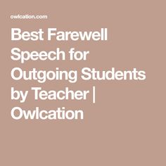 Best Farewell Speech for Outgoing Students by Teacher   Owlcation