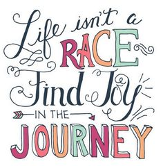 Life isn't a race. Find joy in the journey. Joy Quotes, Journey Quotes, Uplifting Quotes, Quotable Quotes, Daily Quotes, Great Quotes, Positive Quotes, Quotes To Live By, Life Quotes