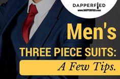Men's 3 Piece Suits: A Few Tips. - http://www.dapperfied.com/mens-3-piece-suits/