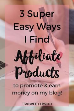 3 Super Easy Ways to Find Affiliate Products for Your Blog