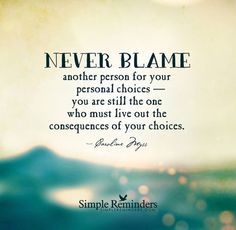 Never blame others for your personal choices and consequences. Blame Quotes, Wisdom Quotes, Quotes To Live By, Point Of View Quotes, Karma Quotes, Quotes Quotes, Consequences Quotes, Choices And Consequences, The Words