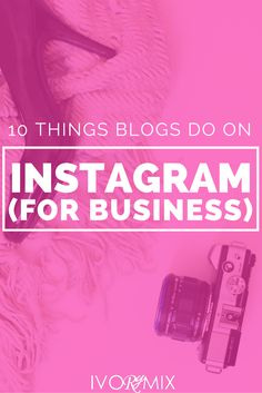 What are the 10 things savvy blogs do on Instagram for business http://ivorymix.com/10-things-successful-blogs-do-on-instagram-for-business/