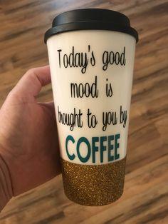 Todayu0027s Good Mood Is Brought To You By Coffee Travel Mug, Cute Travel Mug,