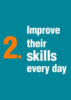 Improve their skills every day