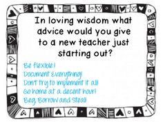 Advice and words of wisdom for new teachers ! Great advice