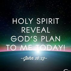John 16:13 Howbeit when He, the Spirit of truth is come, He will guide you into all truth, for He shall not speak of Himself, but whatsoever He shall hear, that shall He speak and will show you things to come