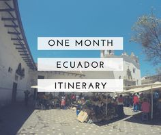 One Month In Ecuador Itinerary: The Andes to the Coast :http://marieaway.com/one-month-in-ecuador-the-andes-and-the-coast/