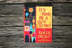 Rolly Crump's kind of cute imagineer story