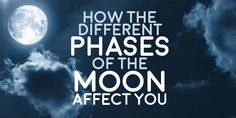How The Different Phases of the Moon Affect You!