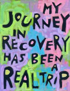 My journey in recovery has been a real trip.  http://wordposters.com/