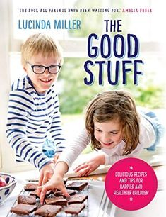 EPub The Good Stuff: Delicious recipes and tips for happier and healthier children Author Lucinda Miller, Got Books, Books To Read, Healthy Kids, Healthy Food, What To Read, Kids Nutrition, Book Photography, Free Reading, Yummy Food
