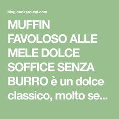 MUFFIN FAVOLOSO ALLE MELE DOLCE SOFFICE SENZA BURRO è un dolce classico, molto semplice da realizzare e golosissimo, ottimo per colazione o merenda. Il Dolce, Buffet, Catering Display, Lunch Buffet