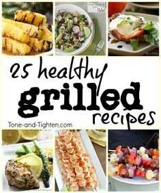 25 of the best healthy recipes hot off your grill! From Tone-and-Tighten.com