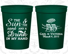 The Sun and The Sand and a Drink in my Hand, Customized Stadium Cups, Beach Wedding Cups, Beach Chairs, logo plastic cups (353)