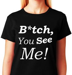 Hey, I found this really awesome Etsy listing at https://www.etsy.com/listing/202282329/bitch-you-see-mefunny-gay-humor-t-shirt