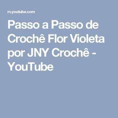 Passo a Passo de Crochê Flor Violeta por JNY Crochê - YouTube