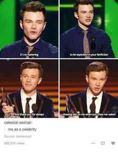 It's Chris Colfer. Therefor, I save it to my Glee board. But it is pretty true. That will be me as a celebrity.