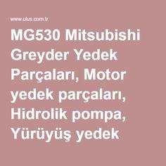 MG530 Mitsubishi Greyder Yedek Parçaları, Motor yedek parçaları, Hidrolik pompa, Yürüyüş yedek parçaları Mitsubishi Motors, Spare Parts
