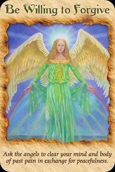 "The card for today is.....Be Willing to Forgive ""Ask the angels to clear your mind and body of past pain in exchange for peacefulness.""   Intuitive Angel Who resonates with this card today?"