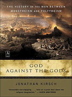 God Against the Gods by Jonathan Kirsch.   Quite an interesting read on the history of the struggle between monotheism and polytheism.