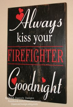 Always Kiss Your Firefighter Goodnight, Firefighter Decor, Firefighter Wall Art, Custom Wood Sign - Black w/ Red & White via Etsy