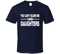 Another classic t-shirt for all the mother's and father's out there!! You Can't Scare Me I Have Daughters - T-Shirt Unisex www.imaginabletshirts.com
