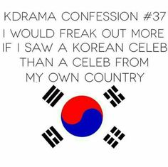 """So True!!  I would freak more if I saw a Korean Celebrity or K-Pop Singer, rather than an American star.  I would really freak if that person was """"Kim Jong In (KAI)"""" of EXO or """"Kim Tae Hyung (V)"""" of BTS!!"""