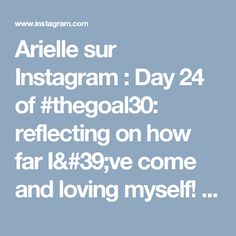 Arielle sur Instagram: Day 24 of #thegoal30: reflecting on how far I've come and loving myself! 💁🏻 This morning I woke up feeling less confident, just because I…