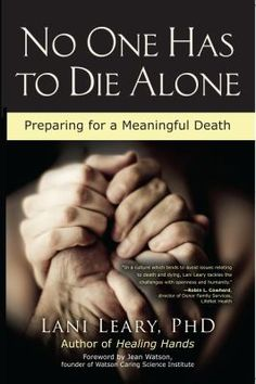 No One Has to Die Alone, from Lani Leary, PhD. Learn to care for a loved one through terminal illness and eventual loss. Accessible insights, practical tools, and personal stories to provide a sense of community. Christian Retreat, Licensed Professional Counselor, College Library, Grief Loss, Healing Hands, Aleta, Reading Rainbow, End Of Life, Beyond Words