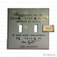 """Happines can be found even in the darkest of times, if one only remembers to turn on the light."" - Albus Dumbledore"