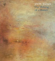 J.M.W. Turner: The Making of a Master [J.M.W. Turner. Naissance d'un maître]