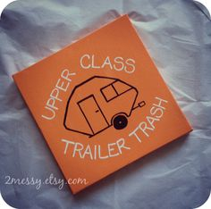 I feel like everyone knows someone who needs this!!!! - Upper Class Trailer Trash Art by 2Messy on Etsy, $15.00