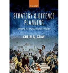 Strategy and Defence Planning: Meeting the Challenge of Uncertainty explores and examines why and how security communities prepare purposefully for their future defence. Professor Gray argues that our understanding of human nature, of politics, and of strategic history, does allow us to make prudent choices in defence planning.