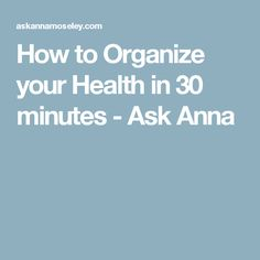 How to Organize your Health in 30 minutes - Ask Anna