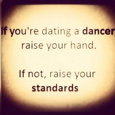 If you're dating a dancer, raise your hands… if not, raise your standards!