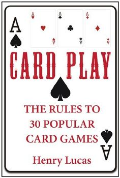Card Play: The Rules to 30 Popular Card Games by Henry Lucas. $3.28. 122 pages. Publisher: Beyond the Page Publishing (May 31, 2011)
