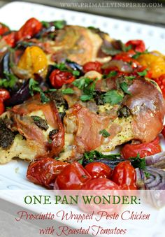 One Pan Wonder: Prosciutto Wrapped Pesto Chicken with Roasted Tomatoes | Primally Inspired