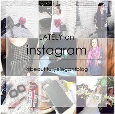 Lately on Instagram || www.beautifullyelegantblog.com
