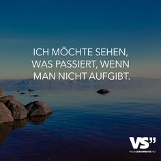 - VI-Ich möchte sehen, was passiert, wenn man nicht aufgibt. – VISUAL STATEMENTS® Do not give up! Life has so many adventures in store for you! True Quotes, Words Quotes, Motivational Quotes, Inspirational Quotes, Sayings, Ernest Hemingway, Osho, Visual Statements, True Words