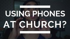 Should I use my cell phone in Church? | Social Media at Church