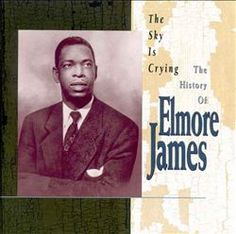 Elmore James | The Sky Is Crying: The History of Elmore James | CD 2013 | http://catalog.wrlc.org/cgi-bin/Pwebrecon.cgi?BBID=3233538