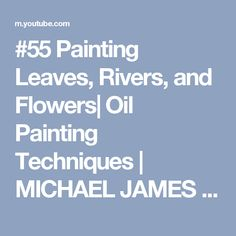 #55 Painting Leaves, Rivers, and Flowers| Oil Painting Techniques | MICHAEL JAMES SMITH - YouTube #OilPaintingFlowers