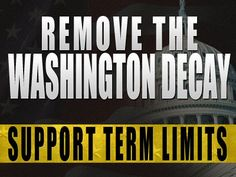Support term limits, remove the plague from Washington!