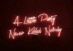 A little party never killed nobody / neon quotes The Words, Neon Words, Neon Aesthetic, Quote Aesthetic, Neon Quotes, A Little Party, Neon Lighting, Inspirational Quotes, Positivity
