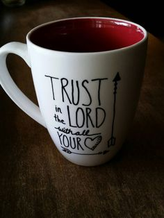 Check out this item in my Etsy shop https://www.etsy.com/listing/249242500/bible-verse-coffee-mug-trust-in-the-lord